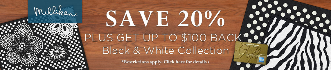 Milliken - save 20% plus get up to $100 back on the Black and White Collection.