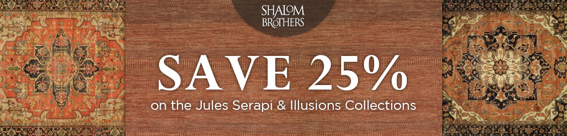 Shalom Brothers - save 25% on the Jules Serapi and Illusions Collections.