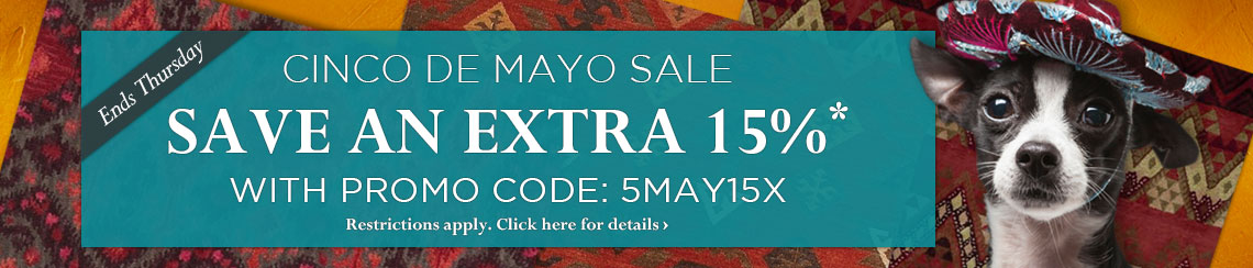 Cinco de Mayo Sale - take an extra 15% off your order with Promo Code 5MAY15X.