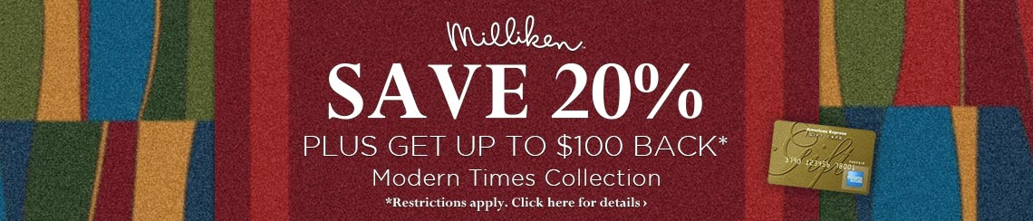 Milliken - Save 20% plus get up to a $100 rebate.