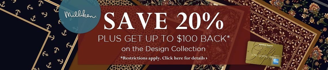 Milliken - Save 20% plus get up to $100 back on the Design Collection.