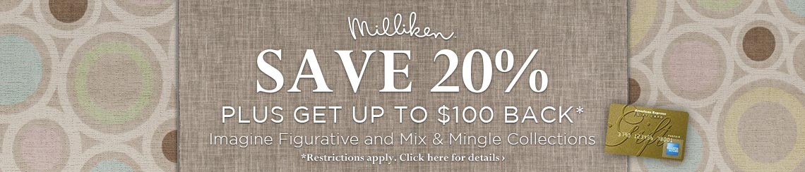 Milliken - Save 20% plus get up to $100 back.