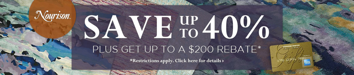 Nourison - Save up to 40% and get up to $200 back.
